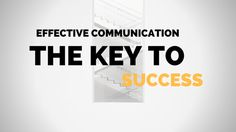 Effective Communication is the Key to Success