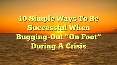 """10 Simple Ways To Be Successful When Bugging-Out """"On Foot"""" During A Crisis - http://4gunner.com/10-simple-ways-to-be-successful-when-bugging-out-on-foot-during-a-crisis/"""