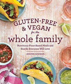 Gluten-Free & Vegan for the Whole Family: Nutritious Plant-Based Meals and Snacks Everyone Will Love: Jennifer Katzinger, Raven Bonnar-Pizzorno MS RD: 9781570619557: AmazonSmile: Books