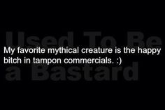 My favorite mythical creature is the happy bitch in the tampon commercial. Seriously Funny, Really Funny, Funny Photos, Funny Images, Vintage Funny Quotes, Funny Video Clips, I Love To Laugh, Funny Quotes About Life, Funny Signs