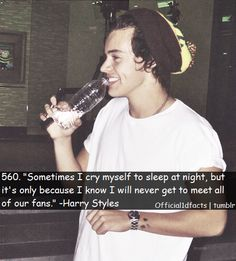 But what you dont know, is that your fans cry themselves to sleep because they will never get to meet you....