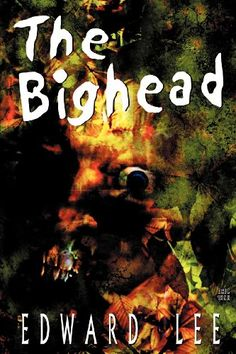 """The Bighead : Author's Preferred Version by Edward Lee.  Classic of """"extreme horror"""" by one of the masters of this horror subgenre.  Gruesome and over-the-top."""
