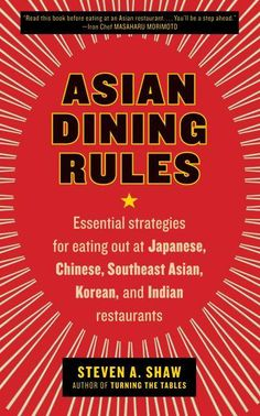 Asian Dining Rules: Essential Strategies for Eating Out at Japanese, Chinese, Southeast Asian, Korean, and Indian...