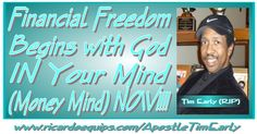 "Financial Freedom Begins with God IN Your Mind (Money Mind) NOW!!! By Apostle Tim Early By Apostle Tim Early   Every ""Thought"" that we think carries some form of frequency which is…"