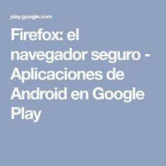 Firefox: el navegador seguro - Aplicaciones de Android en Google Play