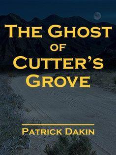 THE GHOST OF CUTTER'S GROVE by Patrick Dakin, http://www.amazon.com/dp/B0061RK2ZY/ref=cm_sw_r_pi_dp_Bjdhsb1Z5FSH8