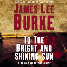 To the Bright and Shining Sun by James Lee Burke. $23.95
