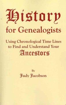 History for Genealogists: Using Chronological Time Lines to Find and Understand your Ancestors, Judy Jacobson, 2009 (It really helps to understand what was going on during the period of your family tree that you are working on)