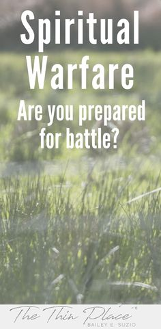 Spiritual Warfare: Are You Prepared for Battle? - The Thin Place