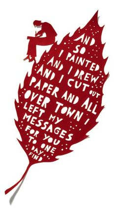 One of my FAVORITES: papercut by Rob Ryan I can imagine doing this... leaving little messages, cut from my heart, all over town.
