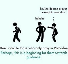 Don't ridicule ur brother/sister who pray only in Ramadan. U never know which Ramadan will be his/her starting point towards deen. Please encourage them. Spiritual Beliefs, Islamic Teachings, Spirituality, Islam Hadith, Islam Quran, Alhamdulillah, Religious Quotes, Islamic Quotes, Allah Quotes