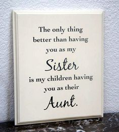gifts for sister Sister plaque, sister sign, The only thing better than having you as my Sister is my children having you as their Aunt. Gift for sister Handcrafted wood plaque. Love My Sister, My Love, Sister Sister, Sister Poems, My Sister Quotes, Sister Sayings, Daughter Quotes, Father Daughter, Quotes For Aunts