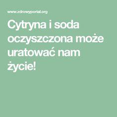Cytryna i soda oczyszczona może uratować nam życie! Polish Recipes, Slow Food, Clean Face, Good Advice, Healthy Life, Herbalism, Food And Drink, Health Fitness, Vegetarian