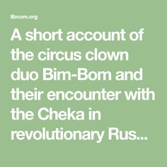 A short account of the circus clown duo Bim-Bom and their encounter with the Cheka in revolutionary Russia.