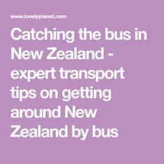Catching the bus in New Zealand - expert transport tips on getting around New Zealand by bus