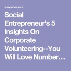 Social Entrepreneur's 5 Insights On Corporate Volunteering--You Will Love Number…