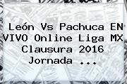 http://tecnoautos.com/wp-content/uploads/imagenes/tendencias/thumbs/leon-vs-pachuca-en-vivo-online-liga-mx-clausura-2016-jornada.jpg Leon Vs Pachuca. León vs Pachuca EN VIVO Online Liga MX Clausura 2016 Jornada ..., Enlaces, Imágenes, Videos y Tweets - http://tecnoautos.com/actualidad/leon-vs-pachuca-leon-vs-pachuca-en-vivo-online-liga-mx-clausura-2016-jornada/