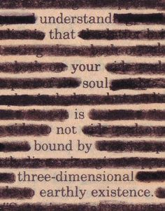understand that your soul is not bound by three-dimensional earthly existence. #quote #quotation #creative