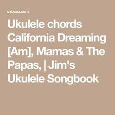 Ukulele chords California Dreaming [Am], Mamas & The Papas,   Jim's Ukulele Songbook