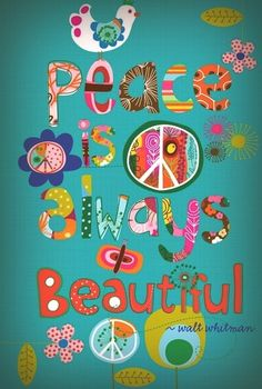 Peace is always beautiful ~Walt Whitman