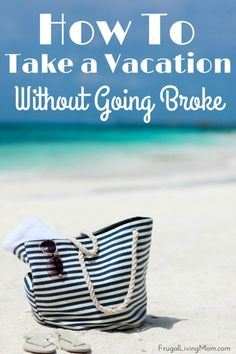 How to Take a Vacation Without Going Broke: Vacations are awesome but they can really add up. Here are five tips you can use to help save a little money!
