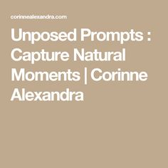 Unposed Prompts : Capture Natural Moments | Corinne Alexandra