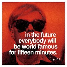 "This Andy Warhol quote inspired the now infamous phrase, ""15 minutes of fame""."