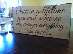 "Once in a lifetime you meet someone who changes everything ""wedding date"". Painted on barn wood on Etsy, $65.00"