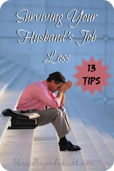 Here's 13 Tips that helped me during my husbands time of unemployment. A MUST read for all families!