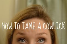 "How to Tame a Cowlick. I am desperately looking for ways to tame my incredibly stupid looking, stubborn cowlick, which I have affectionately termed my ""cowlick mullet."""