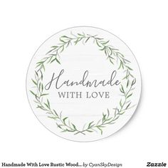 Handmade With Love Rustic Wood & Botanical Wreath Classic Round Sticker by CyanSkyDesign on Zazzle