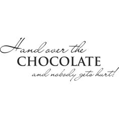 Hand over the chocolate