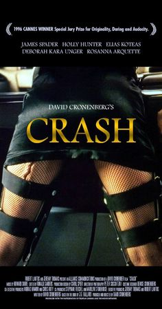 Directed by David Cronenberg.  With James Spader, Holly Hunter, Elias Koteas, Deborah Kara Unger. After getting into a serious car accident, a TV director discovers an underground sub-culture of scarred, omnisexual car-crash victims who use car accidents and the raw sexual energy they produce to try to rejuvenate his sex life with his wife.