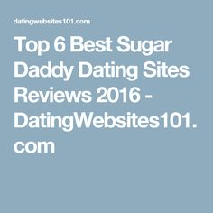 Top 6 Best Sugar Daddy Dating Sites Reviews 2016 - DatingWebsites101.com