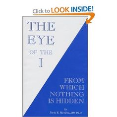 The Eye of the I: From Which Nothing Is Hidden by David Hawkins