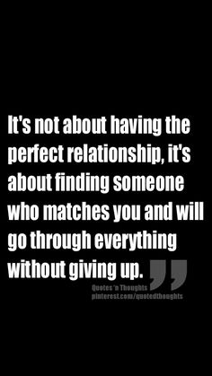 It's not about having the perfect relationship, it's about finding someone who matches you and will go through everything without giving up.
