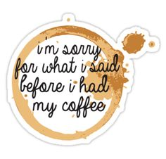 """I'm Sorry For What I said Before I had my Coffee"" Stickers by emilyosman 