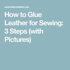 How to Glue Leather for Sewing: 3 Steps (with Pictures)