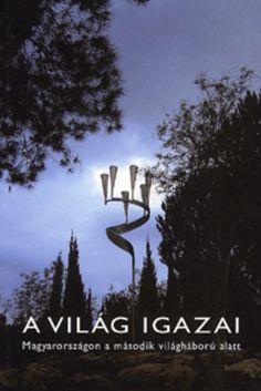 (10) A világ igazai – Magyarország a második világháború alatt · Frojimovics Kinga – Molnár Judit (szerk.) · Könyv · Moly