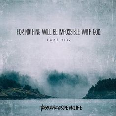 For nothing will be impossible with God. Luk 1:37 <3