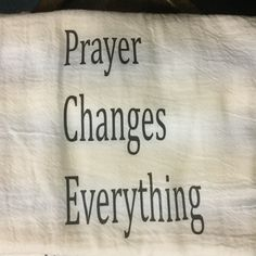 Prayer Changes Everything - Flour Sack T Towel