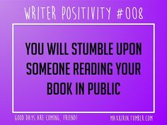 + DAILY WRITER POSITIVITY +  #008 You will stumble upon someone reading your book in public.  Want more writerly content? Followmaxkirin.tumblr.com!