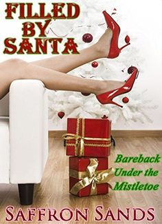 Filled By Santa (Bareback Under the Mistletoe) by Saffron Sands, http://www.amazon.com/dp/B00QHRZ3ZM/ref=cm_sw_r_pi_dp_bw1Fub0RR347F