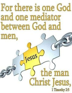 1 Timothy 2:5 There is NO other mediator between us and our Creator. We cannot pray through Mary, or saints, popes or priests, idols, crucifixes, or beads. For there is only ONE mediator (representative), Jesus Christ. We must pray through his name when we approach God (Jehovah) Psalm 83:18
