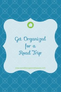 Get Organized for a Road Trip | Sensibly Organized Spaces