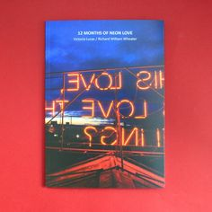 12 Months of Neon Love Victoria Lucas and Richard William Wheater- want this book so much!