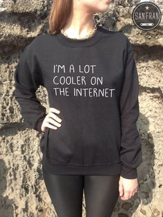 I'm A lot Cooler on the Internet Funny Jumper Sweater by SanFranCo, £14.99