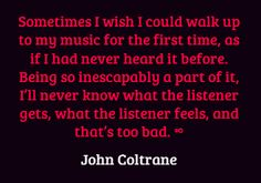 John William COLTRANE was an American jazz saxophonist and composer. Working in the bebop and hard bop idioms early in his career, Coltrane helped pioneer the use of modes in jazz and later was at the forefront of free jazz.