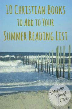 10 Christian Books to Add to Your Summer Reading List - Satisfaction Through Christ