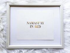 Namast'ay In Bed gold foil print rose gold foil print